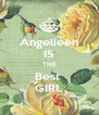 Angelieen IS THE Best  GIRL - Personalised Poster A4 size