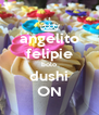 angelito felipie bolo dushi ON - Personalised Poster A4 size