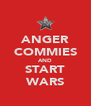 ANGER COMMIES AND START WARS - Personalised Poster A4 size