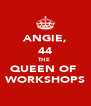 ANGIE, 44 THE  QUEEN OF  WORKSHOPS - Personalised Poster A4 size