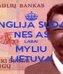 ANGLIJA SUDAS NES AS LABAI MYLIU LIETUVA - Personalised Poster A4 size