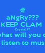 aNgRy??? KEEP CLAM  Crystal ?? i know what will you cheer up just listen to music :) - Personalised Poster A4 size