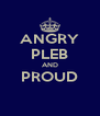 ANGRY PLEB AND PROUD  - Personalised Poster A4 size