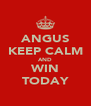 ANGUS KEEP CALM AND WIN TODAY - Personalised Poster A4 size