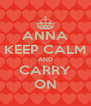 ANNA KEEP CALM AND CARRY ON - Personalised Poster A4 size