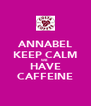 ANNABEL KEEP CALM WE HAVE CAFFEINE - Personalised Poster A4 size