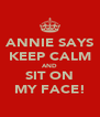 ANNIE SAYS KEEP CALM AND SIT ON MY FACE! - Personalised Poster A4 size