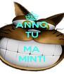 ANNO TU  MA MINTI - Personalised Poster A4 size