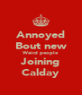 Annoyed Bout new Weird people Joining Calday - Personalised Poster A4 size