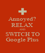 Annoyed? RELAX AND SWITCH TO Google Plus - Personalised Poster A4 size