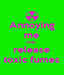 Annoying me may  release toxic fumes - Personalised Poster A4 size