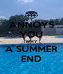 ANNOYS YOU WHY A SUMMER END - Personalised Poster A4 size