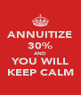 ANNUITIZE 30% AND YOU WILL KEEP CALM - Personalised Poster A4 size