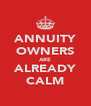 ANNUITY OWNERS ARE ALREADY CALM - Personalised Poster A4 size
