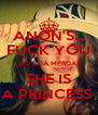 ANON'S... FUCK YOU (POS DÁ MERDA) SHE IS A PRINCESS  - Personalised Poster A4 size