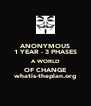 ANONYMOUS 1 YEAR - 3 PHASES A WORLD OF CHANGE whatis-theplan.org - Personalised Poster A4 size