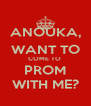 ANOUKA, WANT TO COME TO  PROM WITH ME? - Personalised Poster A4 size