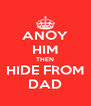 ANOY HIM THEN HIDE FROM DAD - Personalised Poster A4 size