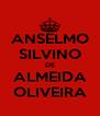 ANSELMO SILVINO DE ALMEIDA OLIVEIRA - Personalised Poster A4 size