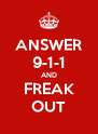 ANSWER 9-1-1 AND FREAK OUT - Personalised Poster A4 size