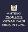 ANTENG WAE LAH POKALIS SAMSONS SING GENAH DADI MILIK INYONG - Personalised Poster A4 size