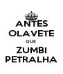 ANTES OLAVETE QUE  ZUMBI PETRALHA - Personalised Poster A4 size