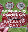 Antique City Sparkle On IT'S PAGEANT DAY - Personalised Poster A4 size