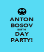 ANTON BOSOV BIRTH DAY PARTY! - Personalised Poster A4 size