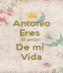 Antonio Eres  El amOr  De mi  Vida - Personalised Poster A4 size