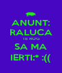 ANUNT: RALUCA TE ROG SA MA IERTI:* :(( - Personalised Poster A4 size