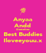 Anyaa Andd Daniellee Best Buddies Iloveeyouu.x - Personalised Poster A4 size