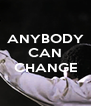 ANYBODY CAN  CHANGE  - Personalised Poster A4 size