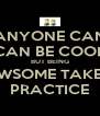 ANYONE CAN CAN BE COOL BUT BEING AWSOME TAKES  PRACTICE - Personalised Poster A4 size