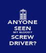 ANYONE SEEN MY BLOODY SCREW DRIVER? - Personalised Poster A4 size