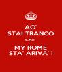 AO' STAI TRANCO CHE  MY ROME STA' ARIVA' ! - Personalised Poster A4 size