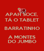 APAH SOCE, TÁ O TABLET BARRATINHO A MONTES DO JUMBO - Personalised Poster A4 size