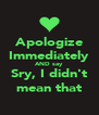 Apologize Immediately AND say Sry, I didn't mean that - Personalised Poster A4 size