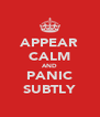 APPEAR CALM AND PANIC SUBTLY - Personalised Poster A4 size