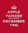 APPLE YANKEE EXCHANGE DECEMBER 19th - Personalised Poster A4 size