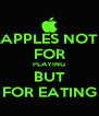 APPLES NOT FOR PLAYING BUT FOR EATING - Personalised Poster A4 size
