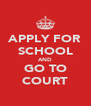APPLY FOR SCHOOL AND GO TO COURT - Personalised Poster A4 size