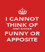 I CANNOT THINK OF OWT EITHER FUNNY OR APPOSITE - Personalised Poster A4 size