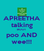 APREETHA talking BOUT  poo AND wee!!! - Personalised Poster A4 size