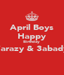 April Boys Happy Birthday 7arazy & 3abady  - Personalised Poster A4 size