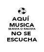 AQUÍ  MUSICA SEXISTA O RACISTA NO SE  ESCUCHA - Personalised Poster A4 size