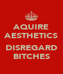 AQUIRE AESTHETICS  DISREGARD BITCHES - Personalised Poster A4 size