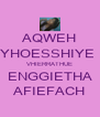 AQWEH YHOESSHIYE  VHIERRATHUE ENGGIETHA AFIEFACH - Personalised Poster A4 size