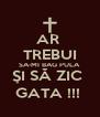 AR  TREBUI SA-MI BAG PULA  ŞI SĂ ZIC  GATA !!!  - Personalised Poster A4 size