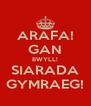 ARAFA! GAN BWYLL! SIARADA GYMRAEG! - Personalised Poster A4 size