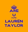 ARE U SURE LAUREN TAYLOR - Personalised Poster A4 size